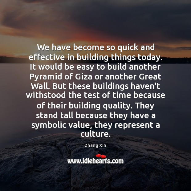 We have become so quick and effective in building things today. It Zhang Xin Picture Quote
