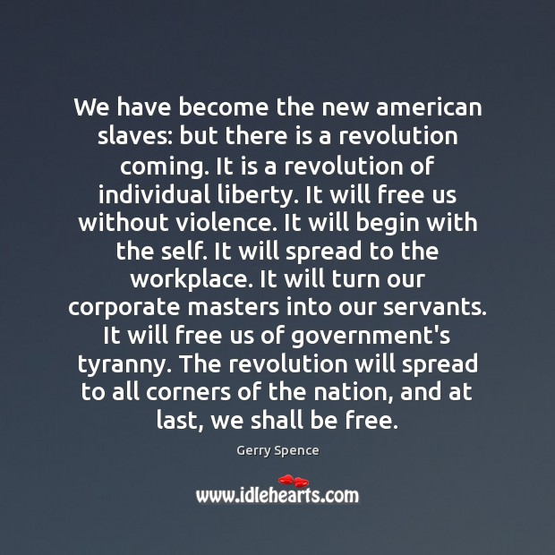 We have become the new american slaves: but there is a revolution Gerry Spence Picture Quote