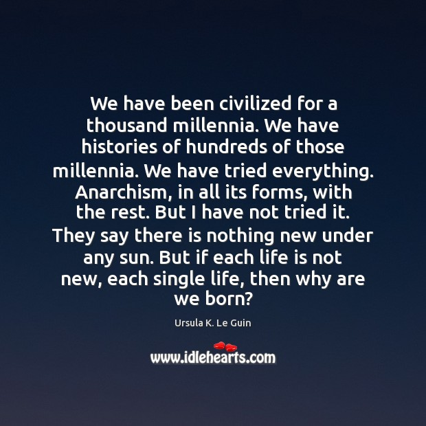 We have been civilized for a thousand millennia. We have histories of Ursula K. Le Guin Picture Quote