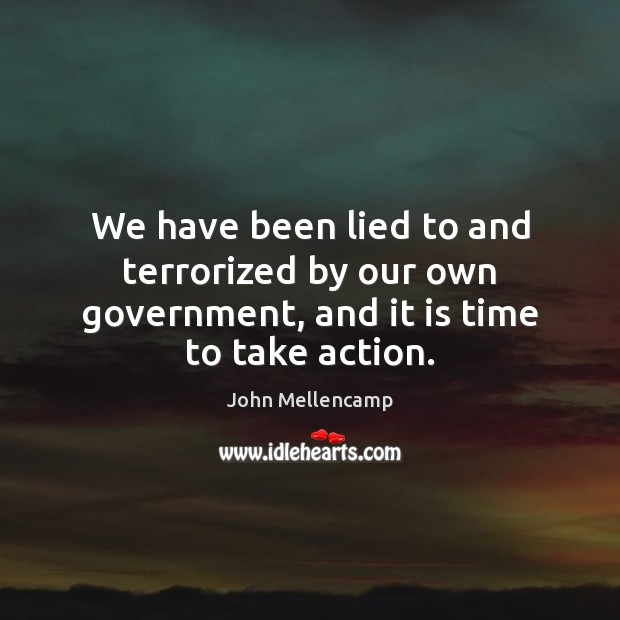 We have been lied to and terrorized by our own government, and it is time to take action. Image