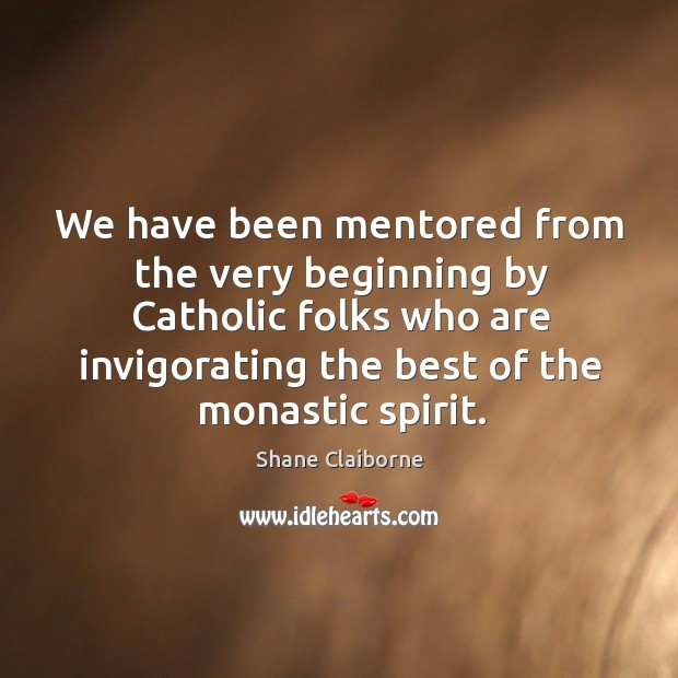We have been mentored from the very beginning by Catholic folks who Image