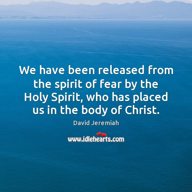 We have been released from the spirit of fear by the Holy David Jeremiah Picture Quote