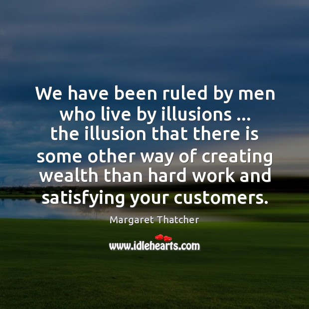 We have been ruled by men who live by illusions … the illusion Image