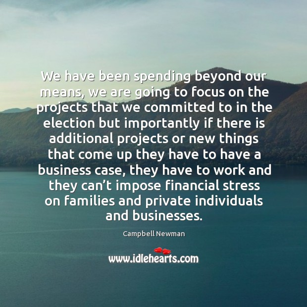 We have been spending beyond our means, we are going to focus on the projects Image