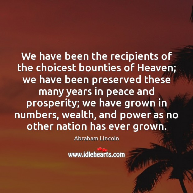Image, We have been the recipients of the choicest bounties of Heaven; we
