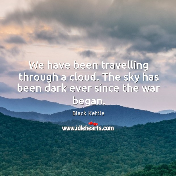 We have been travelling through a cloud. The sky has been dark ever since the war began. Image
