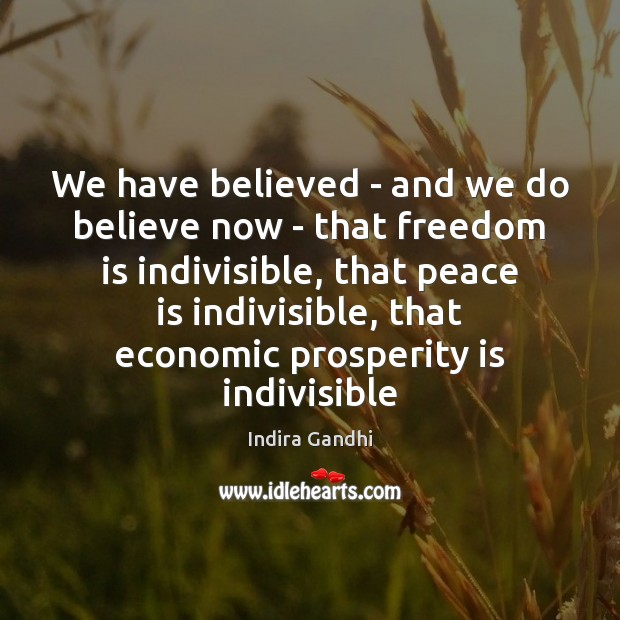 We have believed – and we do believe now – that freedom Image