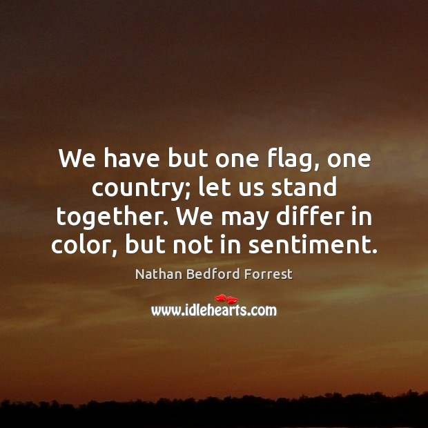 We have but one flag, one country; let us stand together. We Image