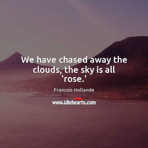 We have chased away the clouds, the sky is all 'rose.' Image
