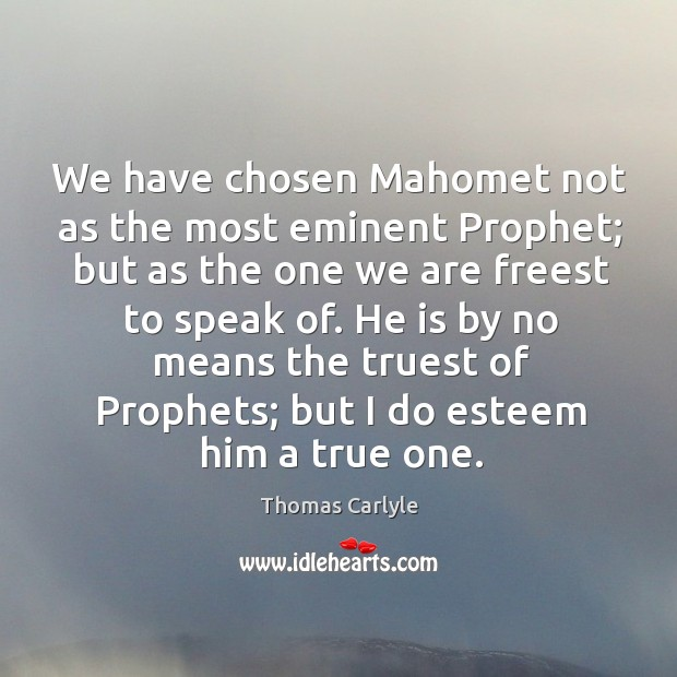 Image, We have chosen Mahomet not as the most eminent Prophet; but as