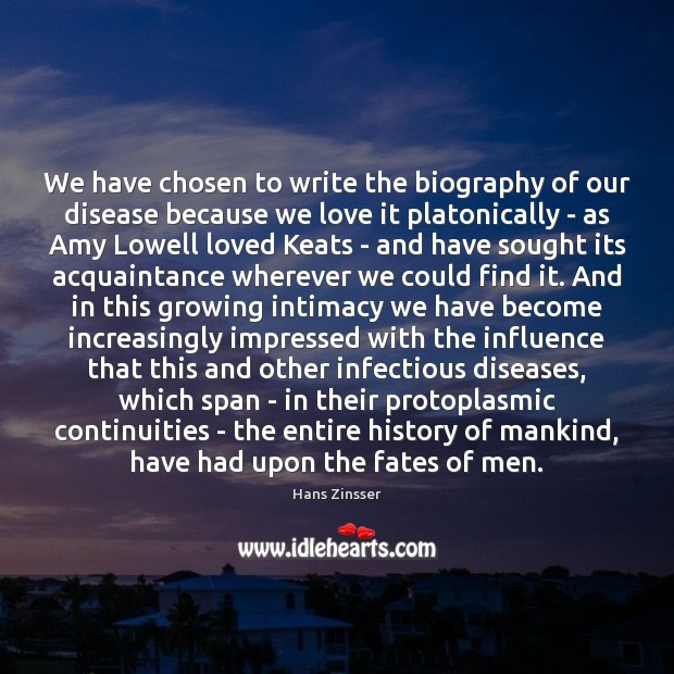 Image, We have chosen to write the biography of our disease because we