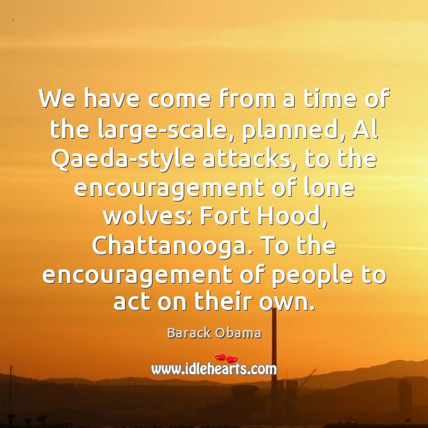 We have come from a time of the large-scale, planned, Al Qaeda-style Image