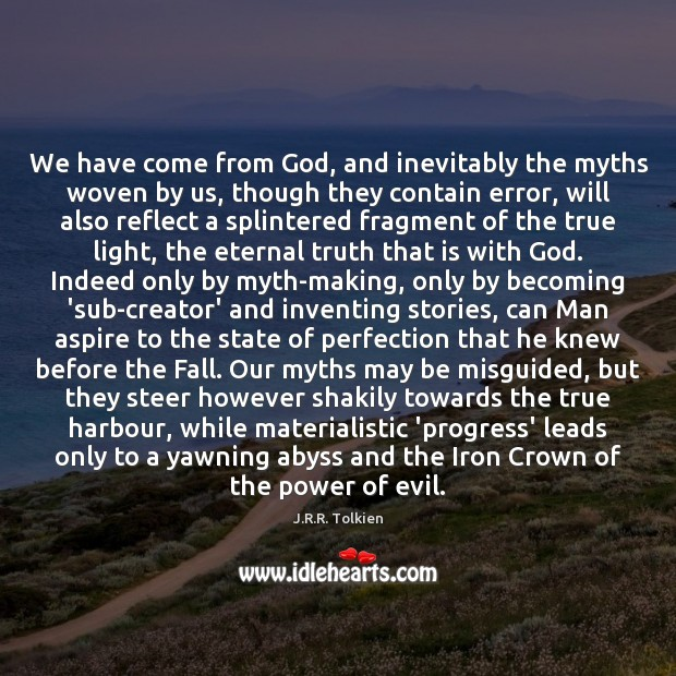 We have come from God, and inevitably the myths woven by us, Eternal Truth Quotes Image