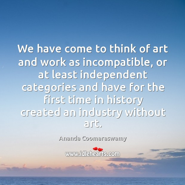 Image, We have come to think of art and work as incompatible, or