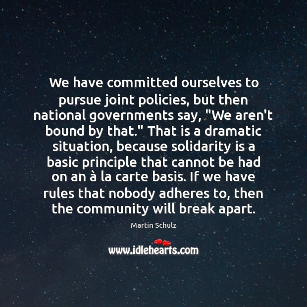 We have committed ourselves to pursue joint policies, but then national governments Martin Schulz Picture Quote