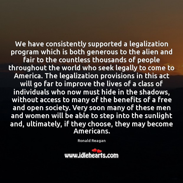 We have consistently supported a legalization program which is both generous to Image