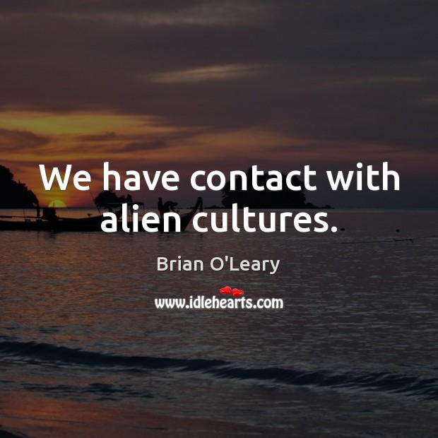 Image, We have contact with alien cultures.