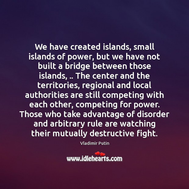 We have created islands, small islands of power, but we have not Image
