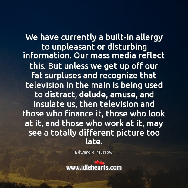 We have currently a built-in allergy to unpleasant or disturbing information. Our Finance Quotes Image