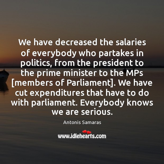Image, We have decreased the salaries of everybody who partakes in politics, from