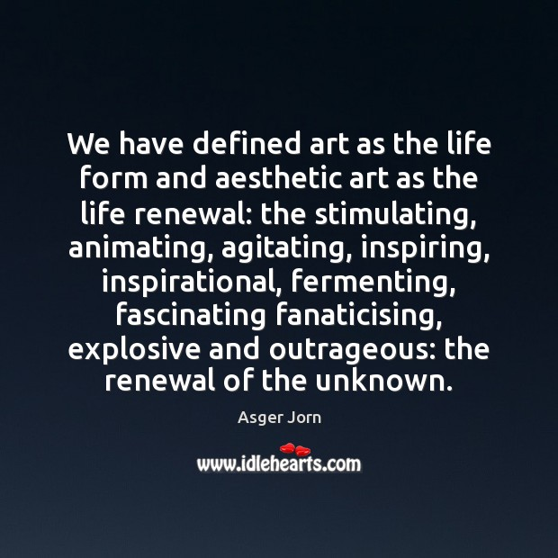 We have defined art as the life form and aesthetic art as Image