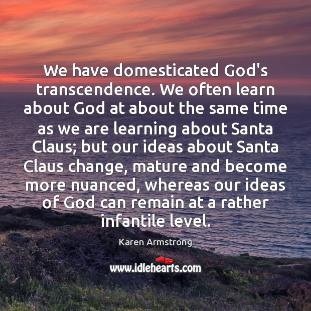 Image, We have domesticated God's transcendence. We often learn about God at about