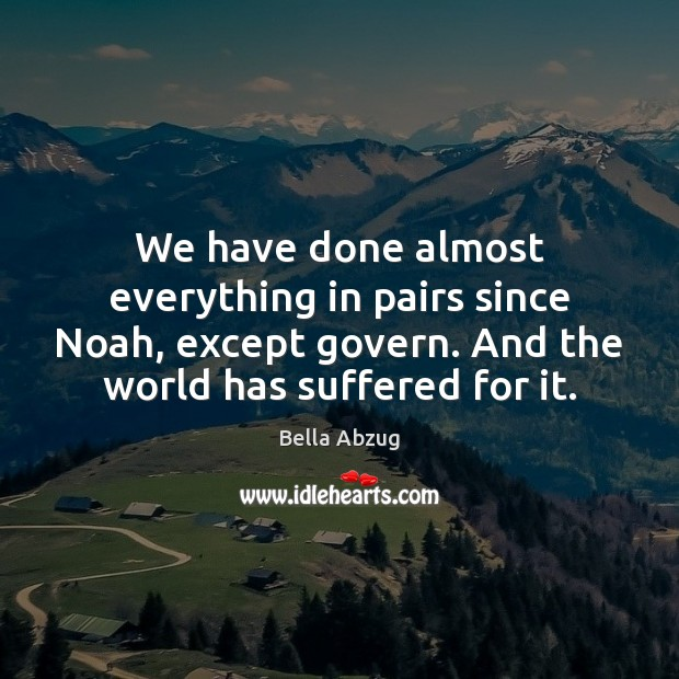 We have done almost everything in pairs since Noah, except govern. And Image