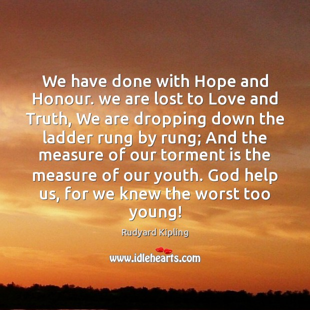 We have done with Hope and Honour. we are lost to Love Rudyard Kipling Picture Quote