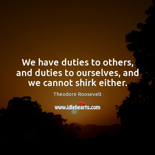Image, We have duties to others, and duties to ourselves, and we cannot shirk either.