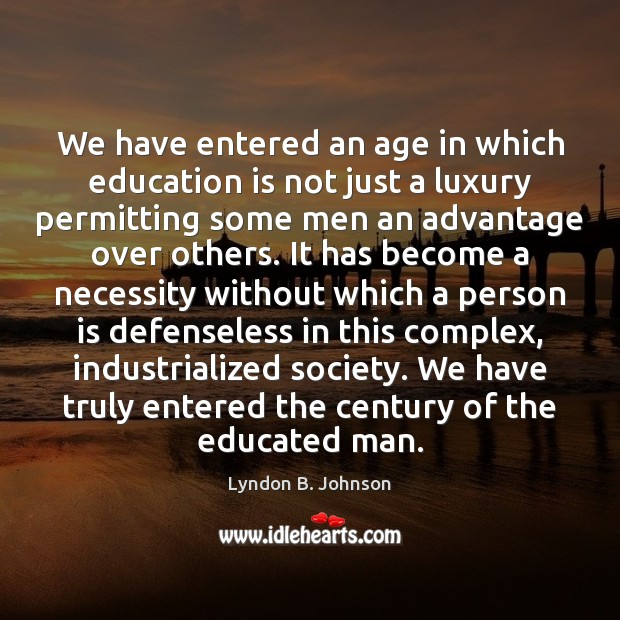 We have entered an age in which education is not just a Image