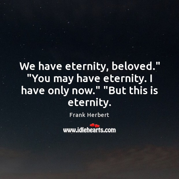 """We have eternity, beloved."""" """"You may have eternity. I have only now."""" """" Image"""