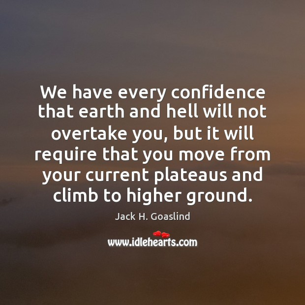 We have every confidence that earth and hell will not overtake you, Image