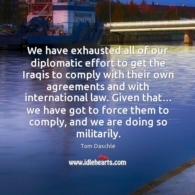 Image, We have exhausted all of our diplomatic effort to get the iraqis to comply with their