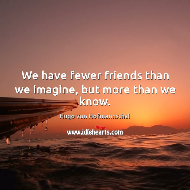 We have fewer friends than we imagine, but more than we know. Image