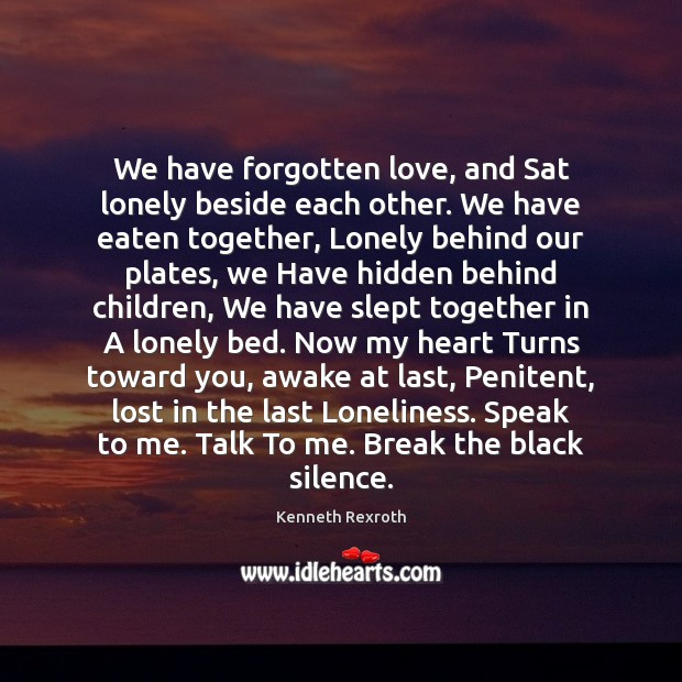 Image, We have forgotten love, and Sat lonely beside each other. We have