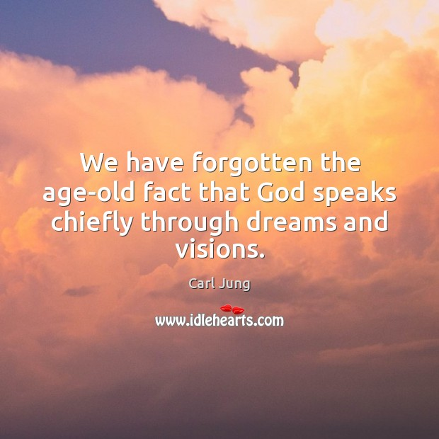Image, We have forgotten the age-old fact that God speaks chiefly through dreams and visions.