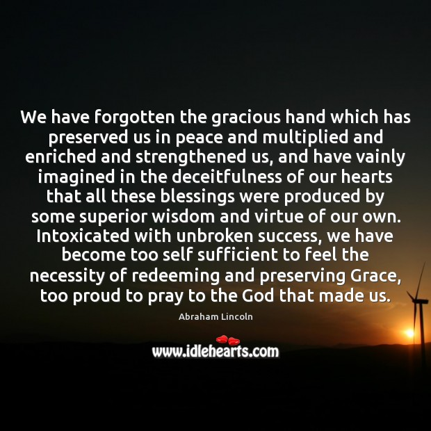 Image, We have forgotten the gracious hand which has preserved us in peace