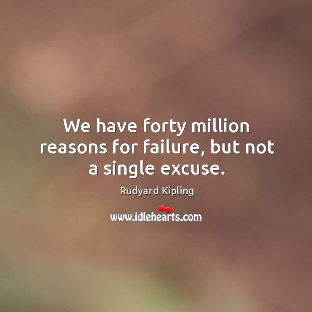 Image, We have forty million reasons for failure, but not a single excuse.