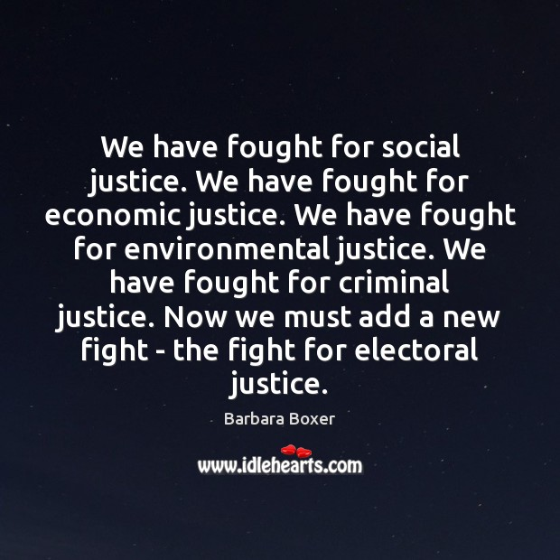 We have fought for social justice. We have fought for economic justice. Image
