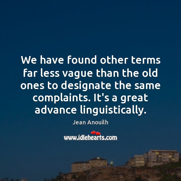 We have found other terms far less vague than the old ones Image