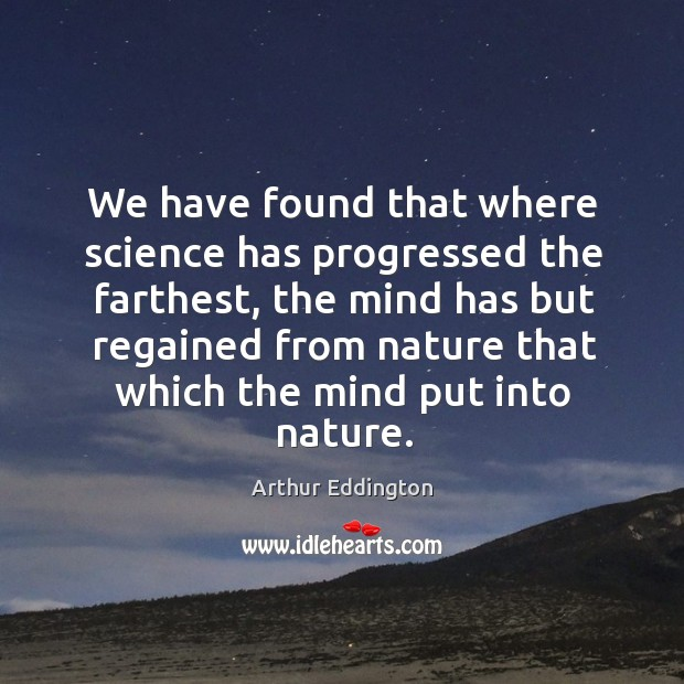 Image, We have found that where science has progressed the farthest
