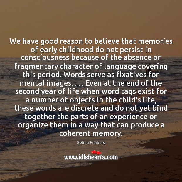 Image, We have good reason to believe that memories of early childhood do