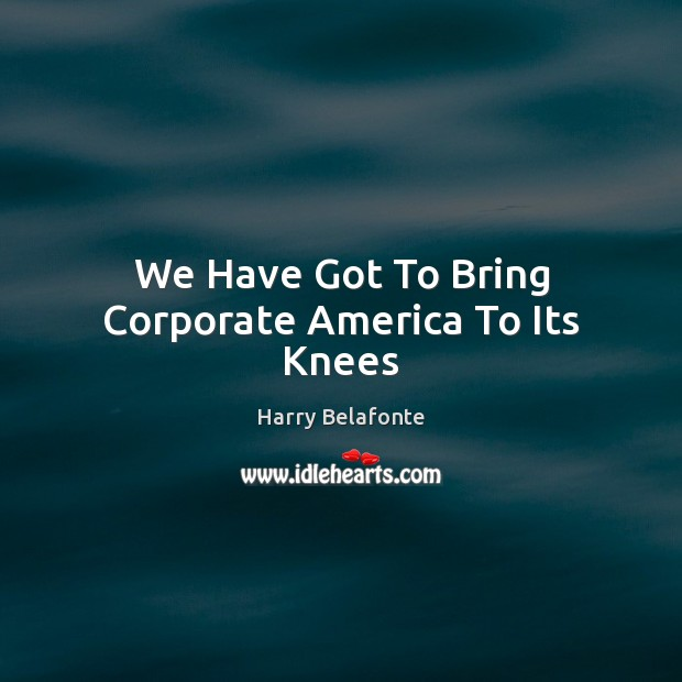 Image, We Have Got To Bring Corporate America To Its Knees