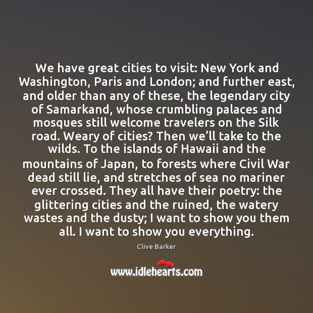 We have great cities to visit: New York and Washington, Paris and Clive Barker Picture Quote