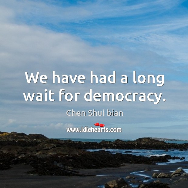 Image, We have had a long wait for democracy.