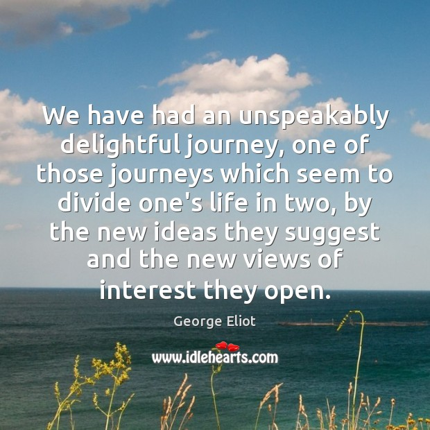 We have had an unspeakably delightful journey, one of those journeys which Image