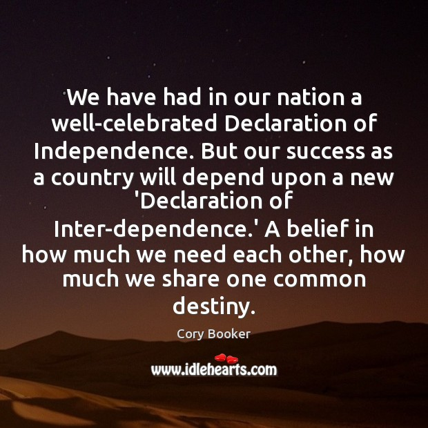 We have had in our nation a well-celebrated Declaration of Independence. But Image