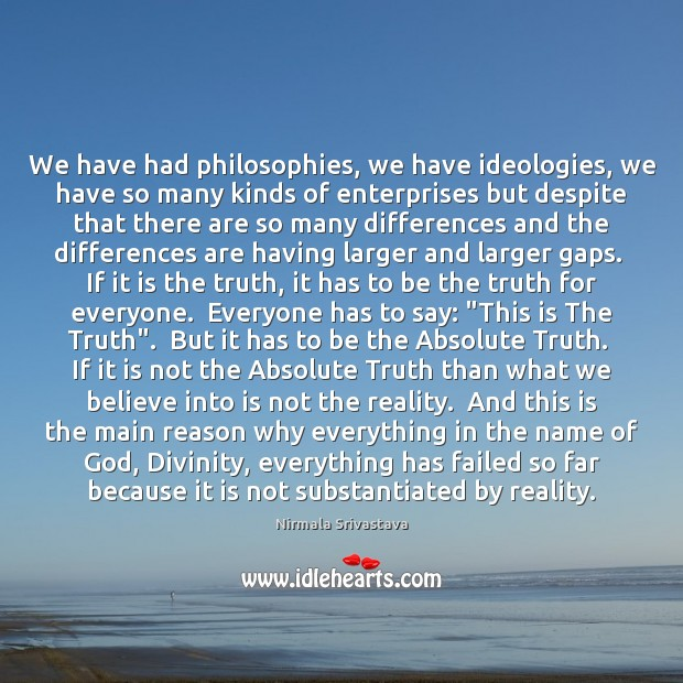 Image, We have had philosophies, we have ideologies, we have so many kinds