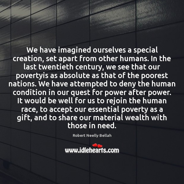 We have imagined ourselves a special creation, set apart from other humans. Accept Quotes Image