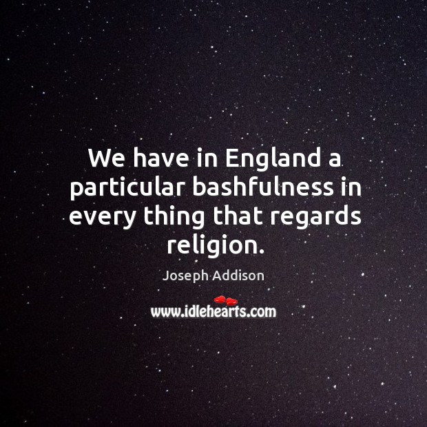 Image, We have in England a particular bashfulness in every thing that regards religion.